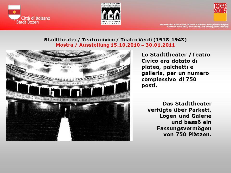 Assessorato alla Cultura, Ricerca e Piano di Sviluppo strategico Stadtrat für Kultur, Forschung und strategische Planung Stadttheater / Teatro civico / Teatro Verdi (1918-1943) Mostra / Ausstellung 15.10.2010 – 30.01.2011
