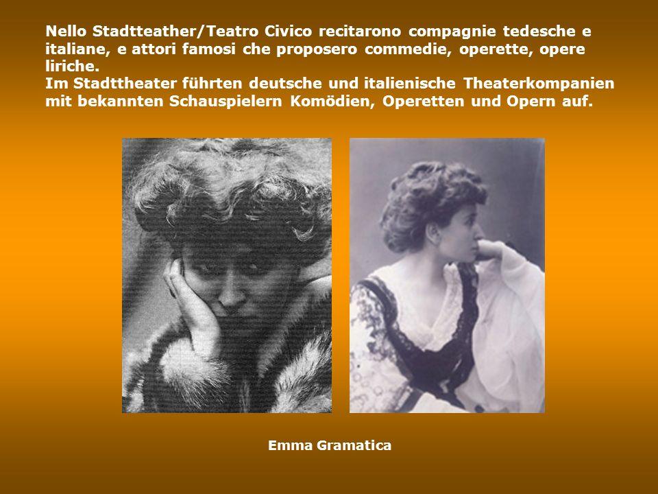 Alfred Gerasch Nello Stadtteather/Teatro Civico recitarono compagnie tedesche e italiane, e attori famosi che proposero commedie, operette, opere liriche.