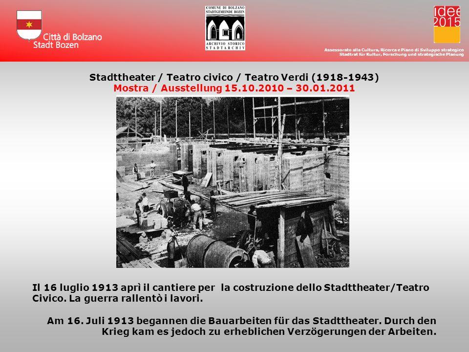 Assessorato alla Cultura, Ricerca e Piano di Sviluppo strategico Stadtrat für Kultur, Forschung und strategische Planung Il 16 luglio 1913 aprì il cantiere per la costruzione dello Stadttheater/Teatro Civico.