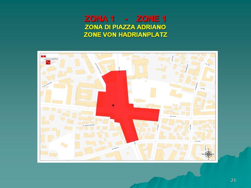 ZONA 1 - ZONE 1 ZONA DI PIAZZA ADRIANO ZONE VON HADRIANPLATZ 21