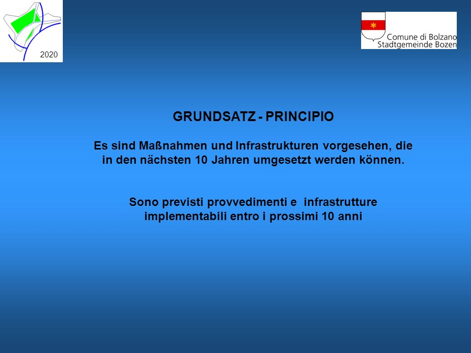 GRUNDSATZ - PRINCIPIO Es sind Maßnahmen und Infrastrukturen vorgesehen, die in den nächsten 10 Jahren umgesetzt werden können. Sono previsti provvedim