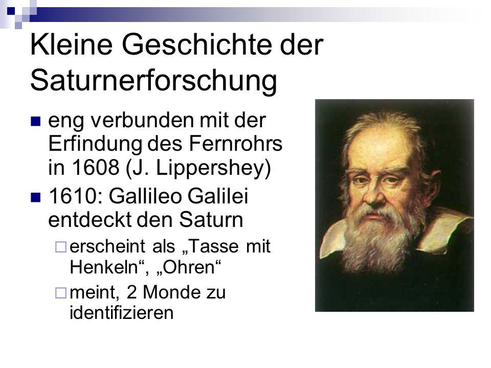 Kleine Geschichte der Saturnerforschung eng verbunden mit der Erfindung des Fernrohrs in 1608 (J. Lippershey) 1610: Gallileo Galilei entdeckt den Satu