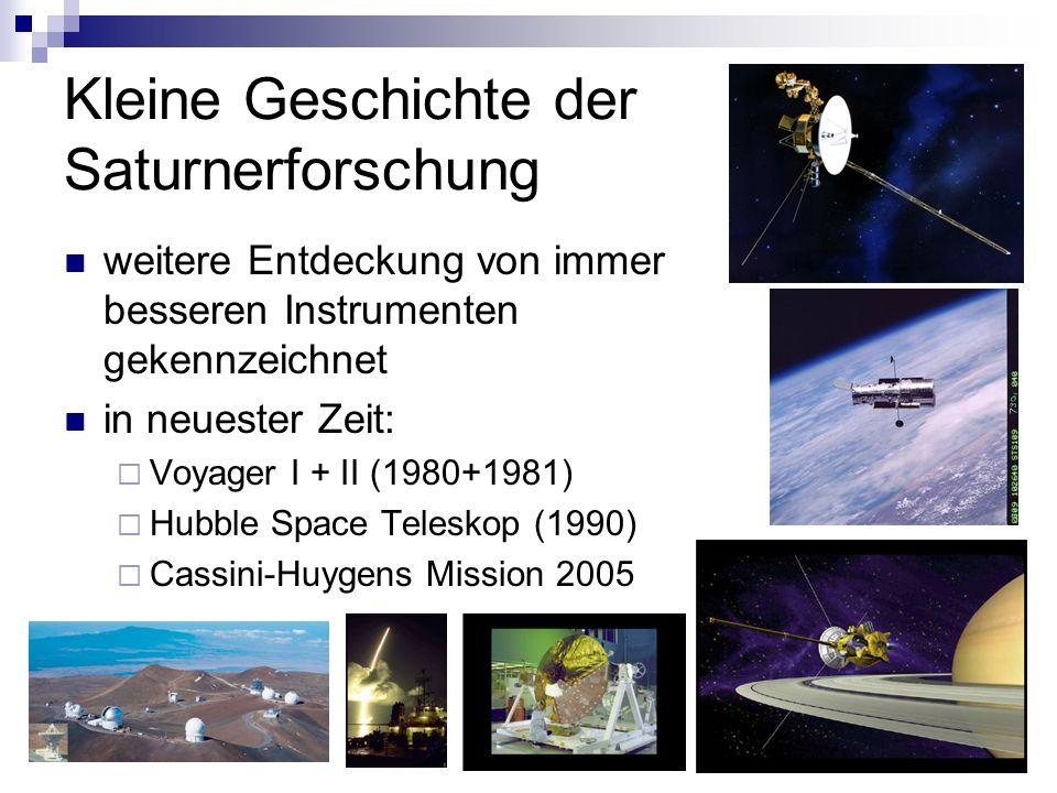 Kleine Geschichte der Saturnerforschung weitere Entdeckung von immer besseren Instrumenten gekennzeichnet in neuester Zeit: Voyager I + II (1980+1981)