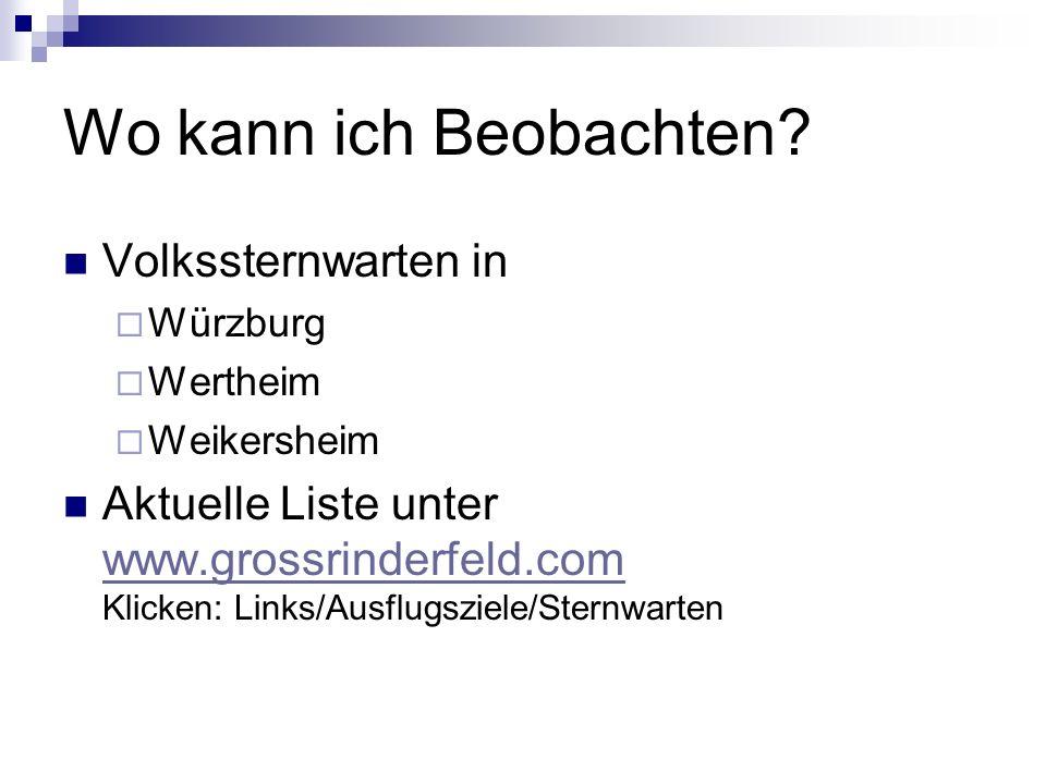 Wo kann ich Beobachten? Volkssternwarten in Würzburg Wertheim Weikersheim Aktuelle Liste unter www.grossrinderfeld.com Klicken: Links/Ausflugsziele/St