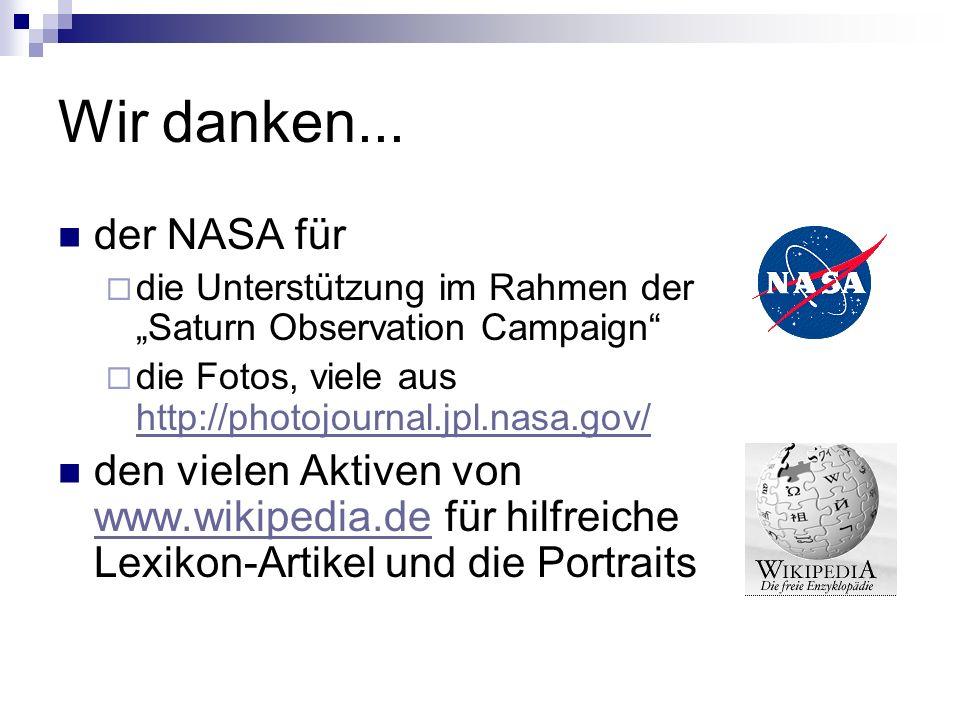 Wir danken... der NASA für die Unterstützung im Rahmen der Saturn Observation Campaign die Fotos, viele aus http://photojournal.jpl.nasa.gov/ http://p
