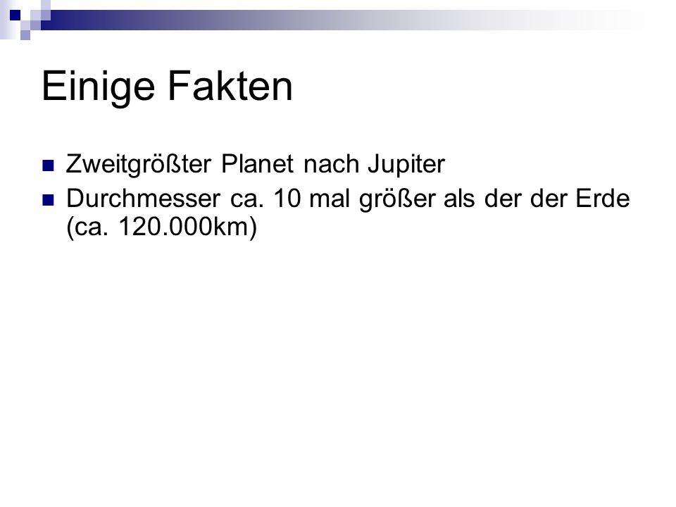 Einige Fakten Zweitgrößter Planet nach Jupiter Durchmesser ca. 10 mal größer als der der Erde (ca. 120.000km)