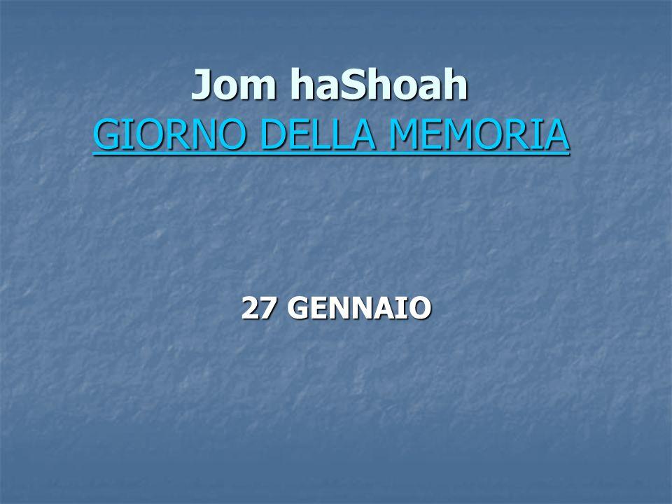 Jom haShoah GIORNO DELLA MEMORIA GIORNO DELLA MEMORIA GIORNO DELLA MEMORIA 27 GENNAIO