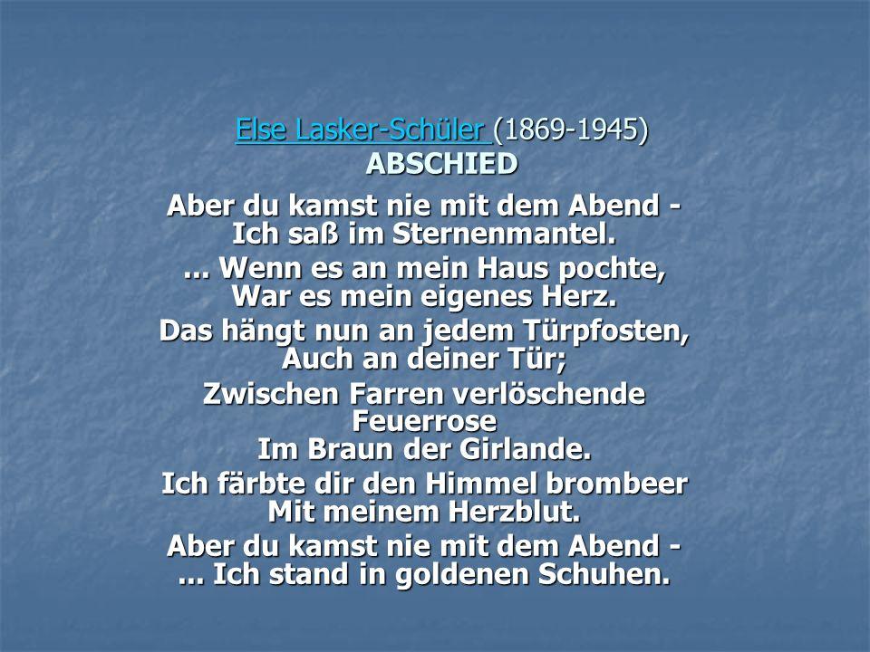 Else Lasker-Schüler Else Lasker-Schüler (1869-1945) ABSCHIED Else Lasker-Schüler Aber du kamst nie mit dem Abend - Ich saß im Sternenmantel.... Wenn e