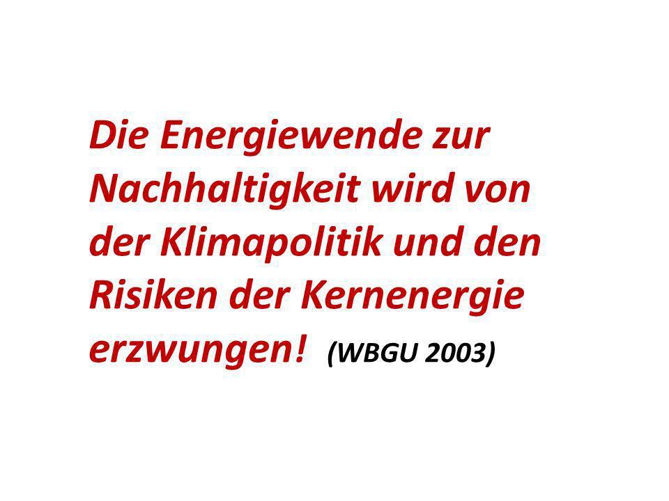 Die Energiewende zur Nachhaltigkeit wird von der Klimapolitik und den Risiken der Kernenergie erzwungen ! (WBGU 2003)