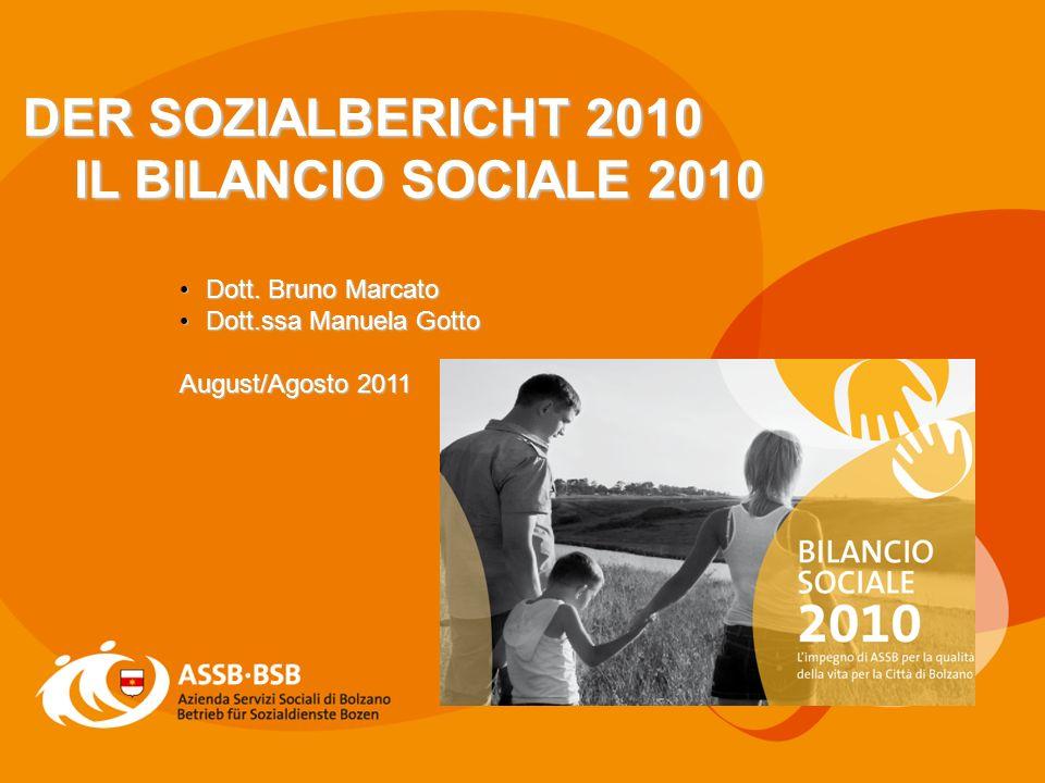 1 DER SOZIALBERICHT 2010 IL BILANCIO SOCIALE 2010 Dott. Bruno Marcato Dott. Bruno Marcato Dott.ssa Manuela Gotto Dott.ssa Manuela Gotto August/Agosto