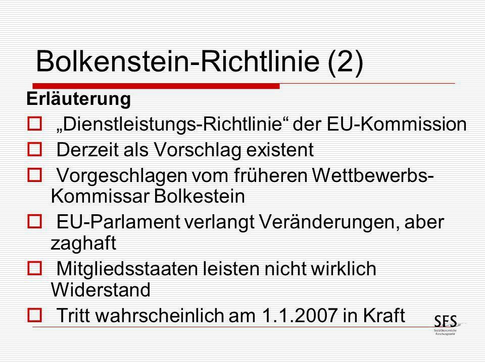 Erläuterung Dienstleistungs-Richtlinie der EU-Kommission Derzeit als Vorschlag existent Vorgeschlagen vom früheren Wettbewerbs- Kommissar Bolkestein E