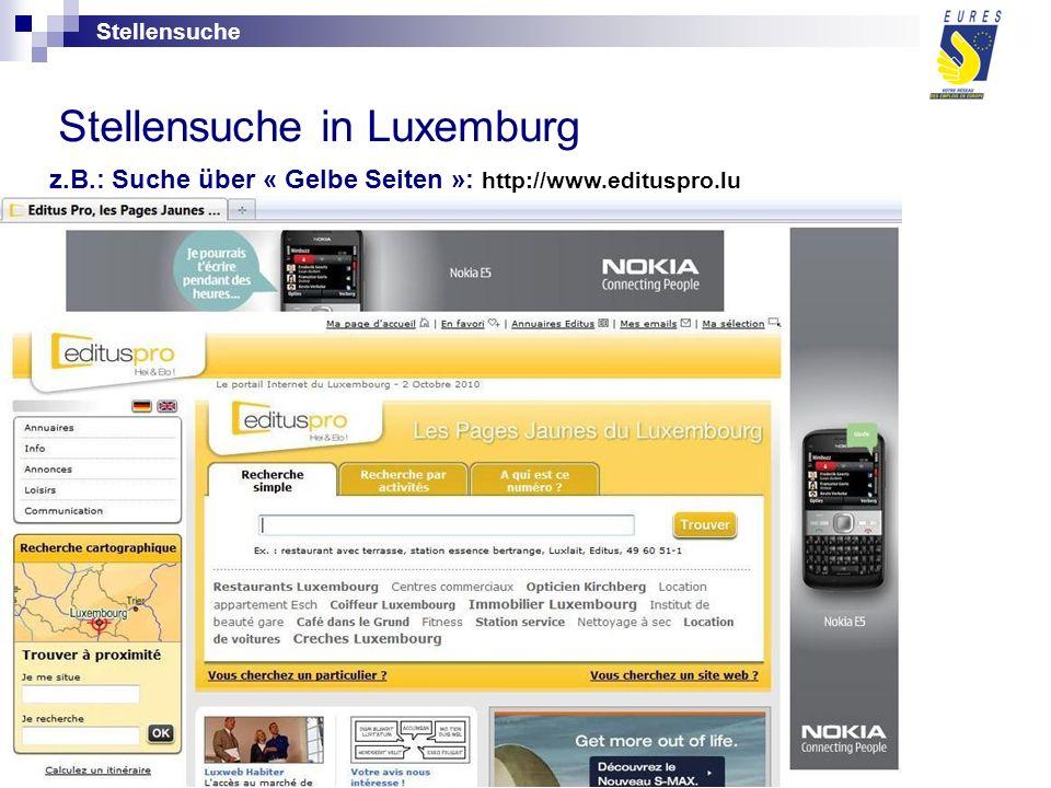 Stellensuche in Luxemburg z.B.: Suche über « Gelbe Seiten »: http://www.edituspro.lu Stellensuche