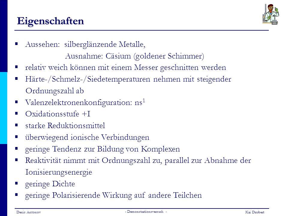 Denis AntonovKai Daubert - Demonstrationsversuch - Eigenschaften Aussehen: silberglänzende Metalle, Ausnahme: Cäsium (goldener Schimmer) relativ weich