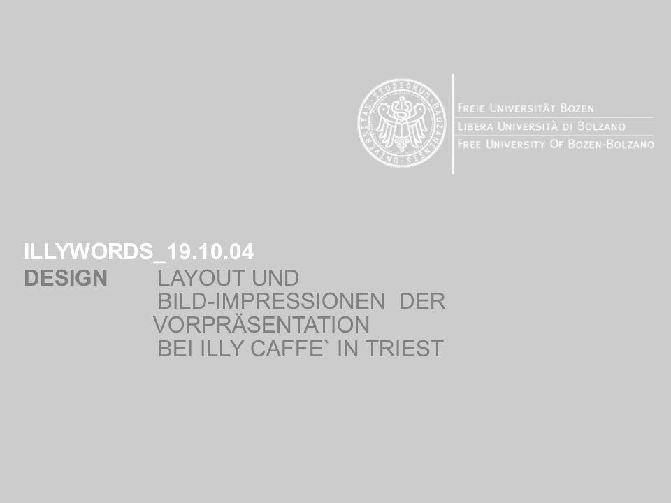 ILLYWORDS_19.10.04 DESIGNLAYOUT UND BILD-IMPRESSIONEN DER VORPRÄSENTATION BEI ILLY CAFFE` IN TRIEST