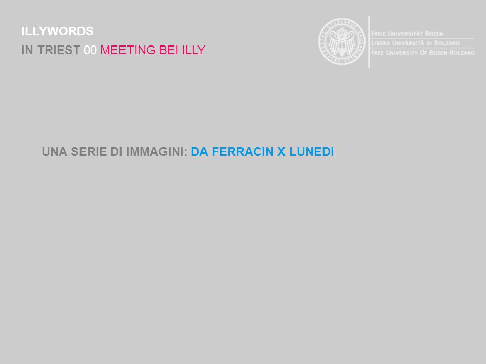 ILLYWORDS IN TRIEST 00 MEETING BEI ILLY UNA SERIE DI IMMAGINI: DA FERRACIN X LUNEDI