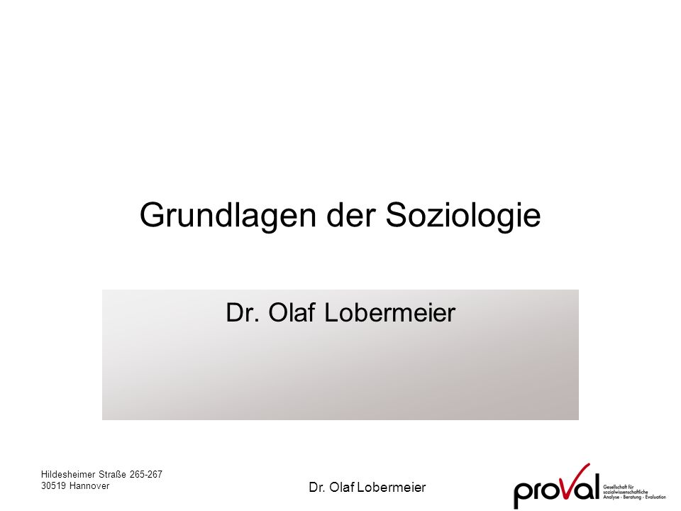 Hildesheimer Straße 265-267 30519 Hannover Dr. Olaf Lobermeier Grundlagen der Soziologie Dr. Olaf Lobermeier