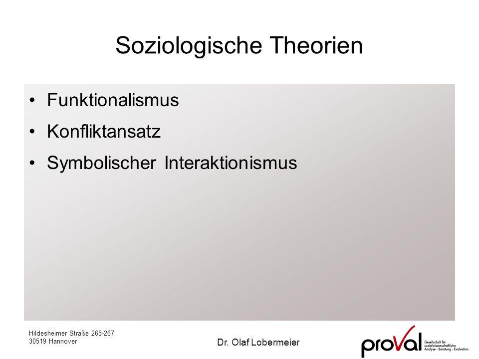 Hildesheimer Straße 265-267 30519 Hannover Dr. Olaf Lobermeier Soziologische Theorien Funktionalismus Konfliktansatz Symbolischer Interaktionismus