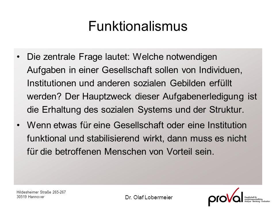 Hildesheimer Straße 265-267 30519 Hannover Dr. Olaf Lobermeier Funktionalismus Die zentrale Frage lautet: Welche notwendigen Aufgaben in einer Gesells