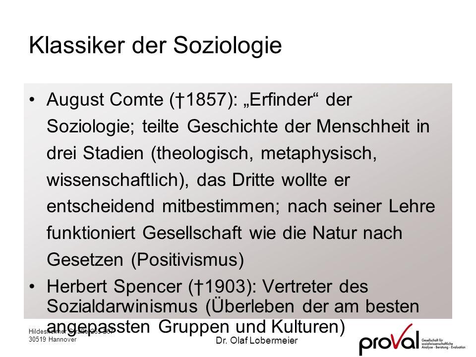 Hildesheimer Straße 265-267 30519 Hannover Dr. Olaf Lobermeier Klassiker der Soziologie August Comte (1857): Erfinder der Soziologie; teilte Geschicht
