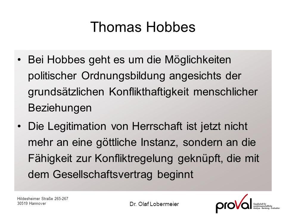 Hildesheimer Straße 265-267 30519 Hannover Dr. Olaf Lobermeier Thomas Hobbes Bei Hobbes geht es um die Möglichkeiten politischer Ordnungsbildung anges