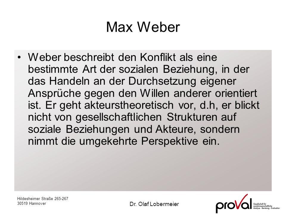 Hildesheimer Straße 265-267 30519 Hannover Dr. Olaf Lobermeier Max Weber Weber beschreibt den Konflikt als eine bestimmte Art der sozialen Beziehung,