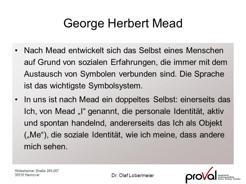 Hildesheimer Straße 265-267 30519 Hannover Dr. Olaf Lobermeier George Herbert Mead Nach Mead entwickelt sich das Selbst eines Menschen auf Grund von s