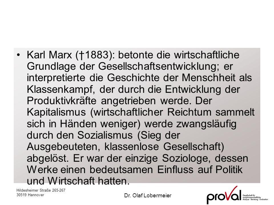 Hildesheimer Straße 265-267 30519 Hannover Dr. Olaf Lobermeier Karl Marx (1883): betonte die wirtschaftliche Grundlage der Gesellschaftsentwicklung; e