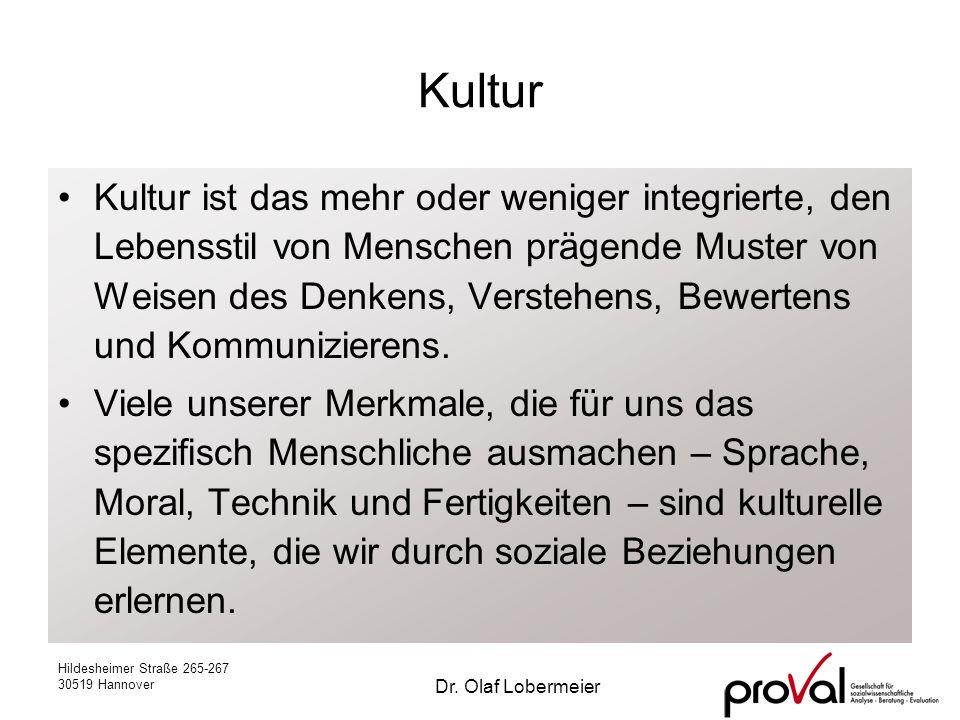 Hildesheimer Straße 265-267 30519 Hannover Dr. Olaf Lobermeier Kultur Kultur ist das mehr oder weniger integrierte, den Lebensstil von Menschen prägen