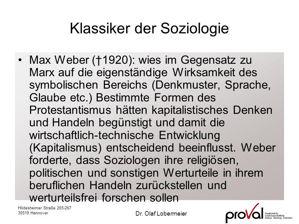 Hildesheimer Straße 265-267 30519 Hannover Dr. Olaf Lobermeier Klassiker der Soziologie Max Weber (1920): wies im Gegensatz zu Marx auf die eigenständ