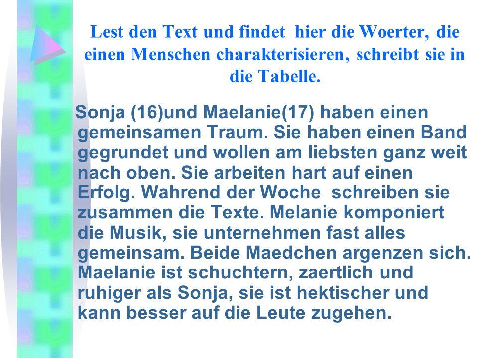 Lest den Text und findet hier die Woerter, die einen Menschen charakterisieren, schreibt sie in die Tabelle. Sonja (16)und Maelanie(17) haben einen ge