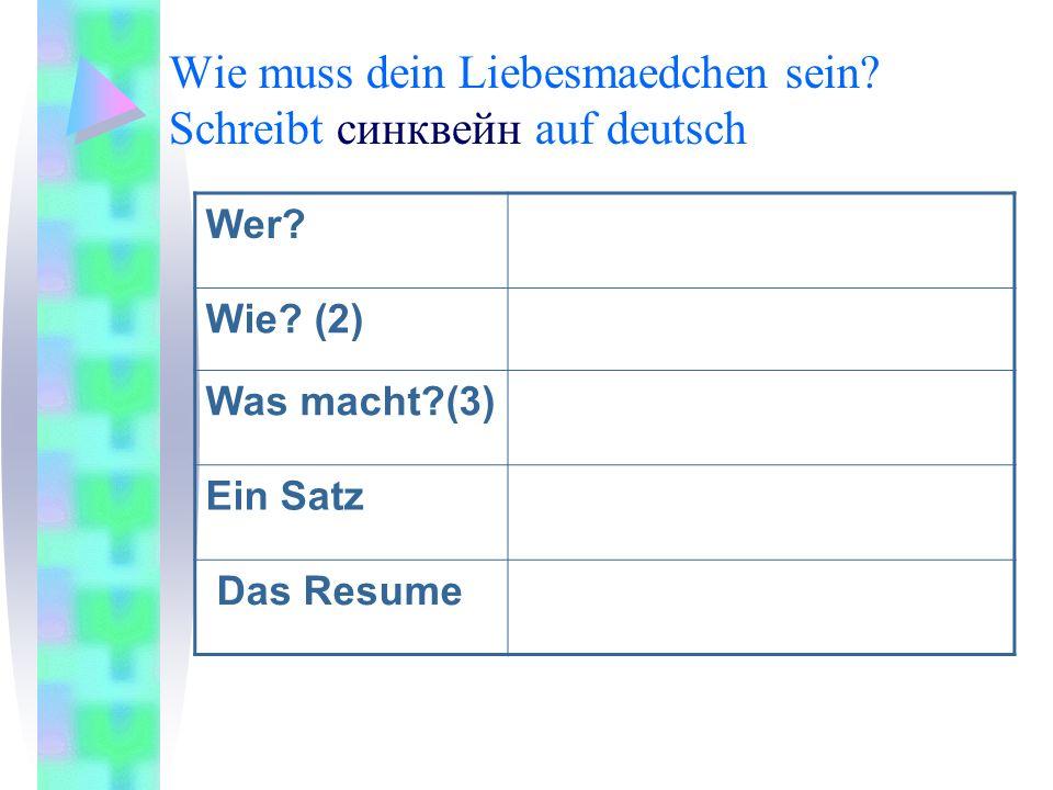 Wie muss dein Liebesmaedchen sein? Schreibt синквейн auf deutsch Wer? Wie? (2) Was macht?(3) Ein Satz Das Resume