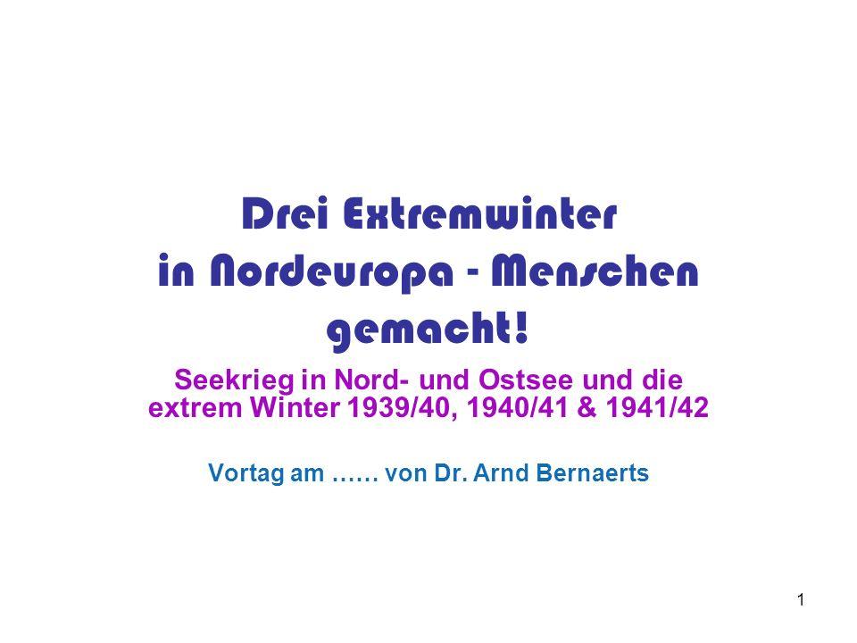 1 Drei Extremwinter in Nordeuropa - Menschen gemacht! Seekrieg in Nord- und Ostsee und die extrem Winter 1939/40, 1940/41 & 1941/42 Vortag am …… von D