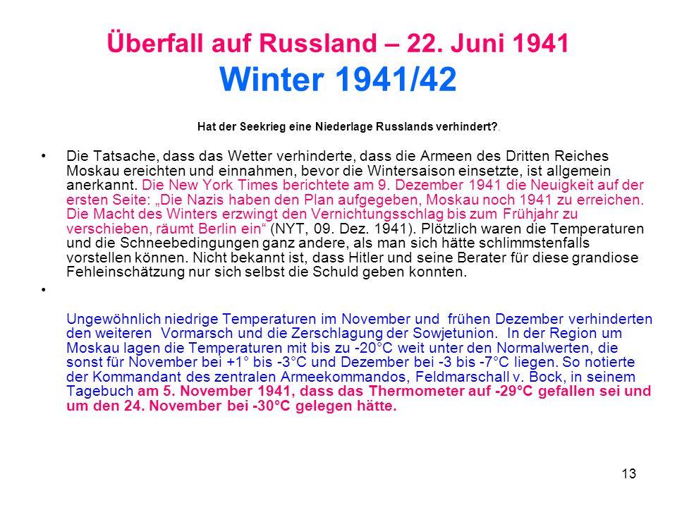 13 Überfall auf Russland – 22. Juni 1941 Winter 1941/42 Hat der Seekrieg eine Niederlage Russlands verhindert?. Die Tatsache, dass das Wetter verhinde