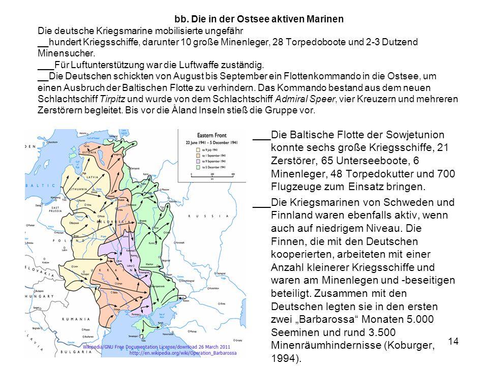 14 bb. Die in der Ostsee aktiven Marinen Die deutsche Kriegsmarine mobilisierte ungefähr __hundert Kriegsschiffe, darunter 10 große Minenleger, 28 Tor