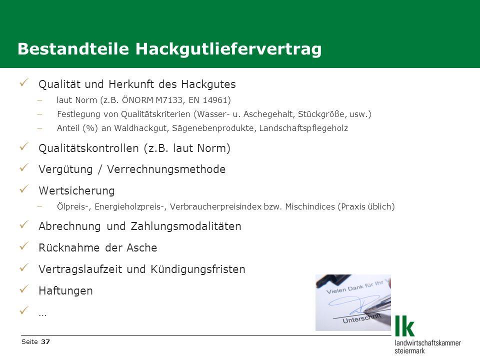 Seite 37 Qualität und Herkunft des Hackgutes laut Norm (z.B. ÖNORM M7133, EN 14961) Festlegung von Qualitätskriterien (Wasser- u. Aschegehalt, Stückgr