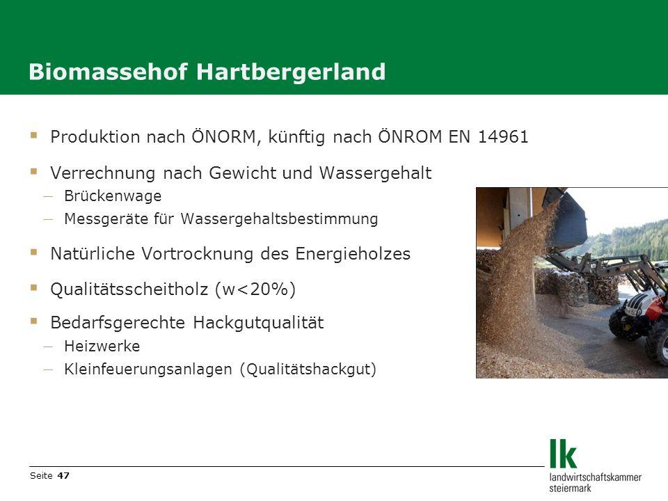 Seite 47 Biomassehof Hartbergerland Produktion nach ÖNORM, künftig nach ÖNROM EN 14961 Verrechnung nach Gewicht und Wassergehalt Brückenwage Messgerät