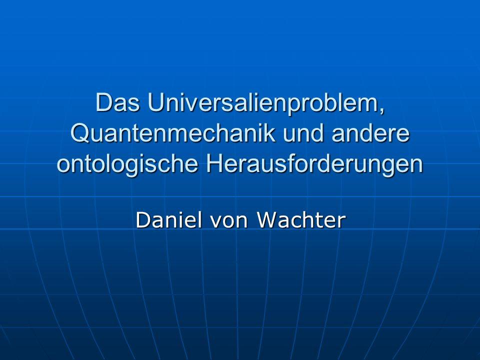 Das Universalienproblem, Quantenmechanik und andere ontologische Herausforderungen Daniel von Wachter