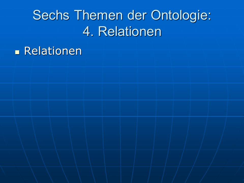 Sechs Themen der Ontologie: 4. Relationen Relationen Relationen