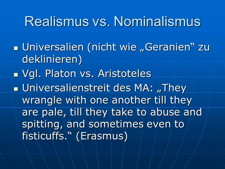 Realismus vs. Nominalismus Universalien (nicht wie Geranien zu deklinieren) Universalien (nicht wie Geranien zu deklinieren) Vgl. Platon vs. Aristotel