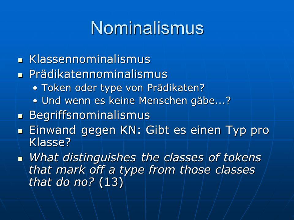 Nominalismus Klassennominalismus Klassennominalismus Prädikatennominalismus Prädikatennominalismus Token oder type von Prädikaten?Token oder type von
