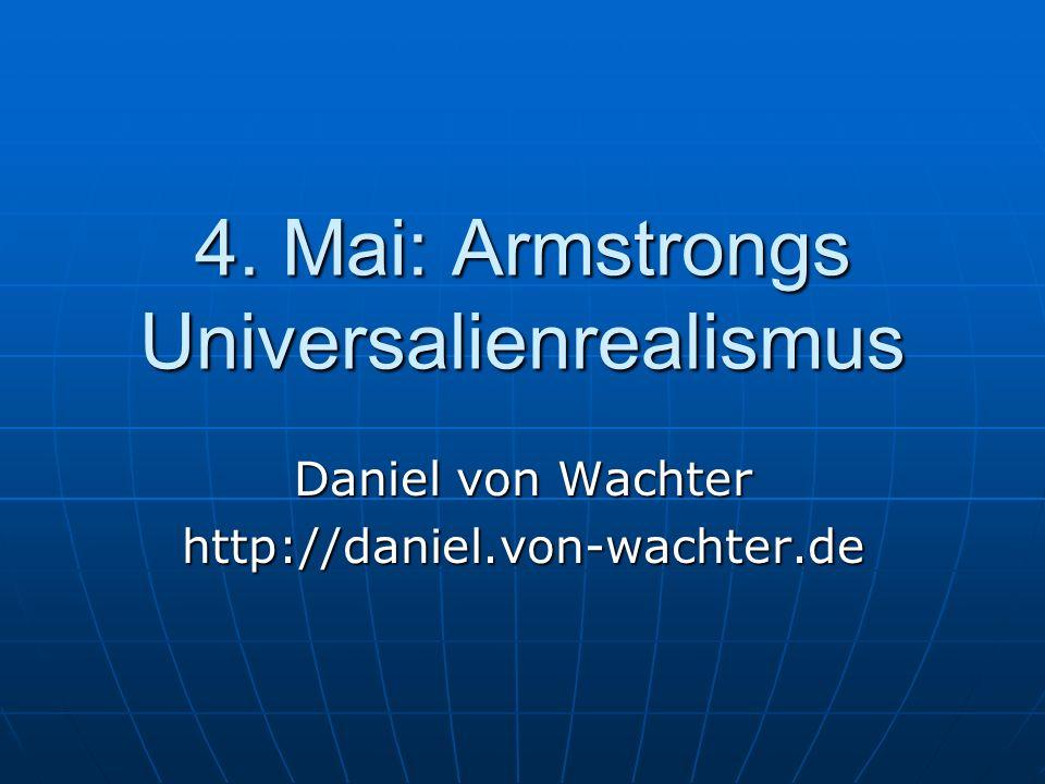 4. Mai: Armstrongs Universalienrealismus Daniel von Wachter http://daniel.von-wachter.de