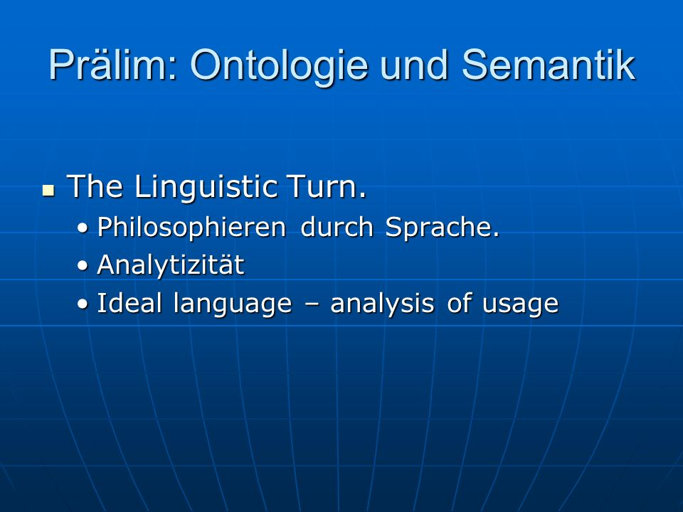 Prälim: Ontologie und Semantik The Linguistic Turn. The Linguistic Turn. Philosophieren durch Sprache.Philosophieren durch Sprache. AnalytizitätAnalyt