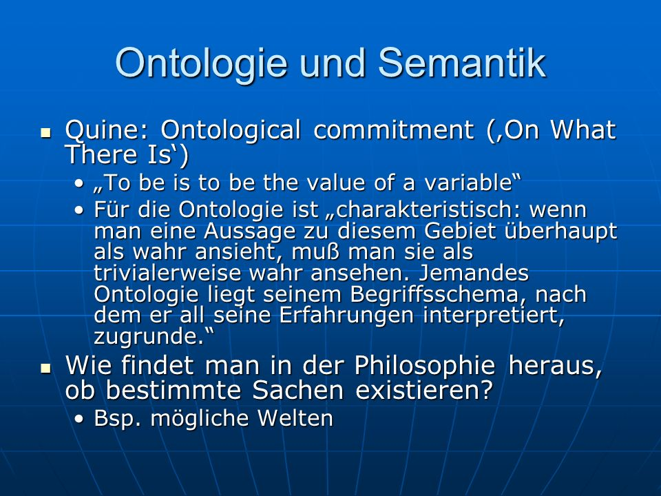 Ontologie und Semantik Quine: Ontological commitment (On What There Is) Quine: Ontological commitment (On What There Is) To be is to be the value of a