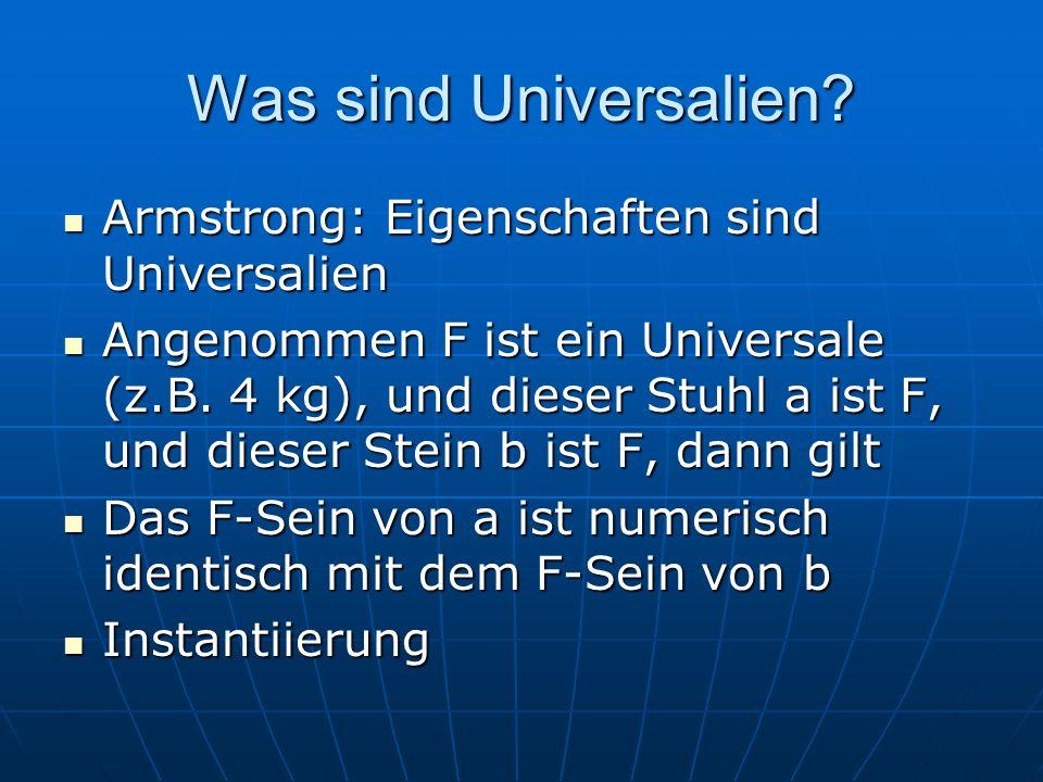 Was sind Universalien? Armstrong: Eigenschaften sind Universalien Armstrong: Eigenschaften sind Universalien Angenommen F ist ein Universale (z.B. 4 k