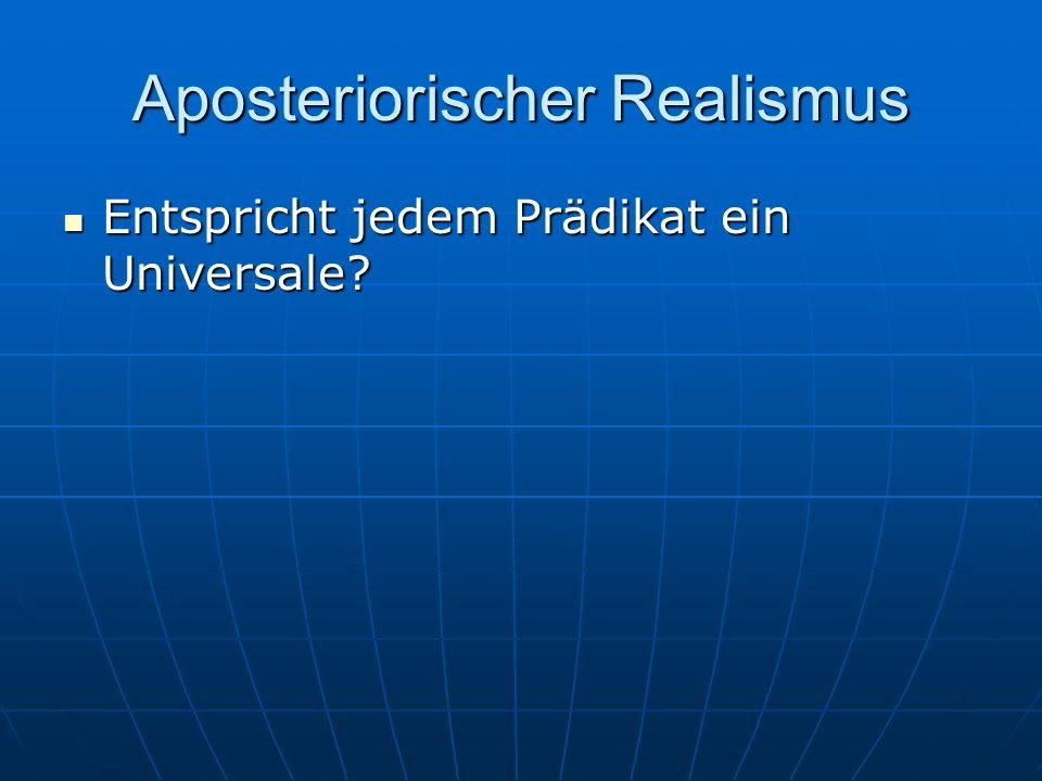 Aposteriorischer Realismus Entspricht jedem Prädikat ein Universale? Entspricht jedem Prädikat ein Universale?