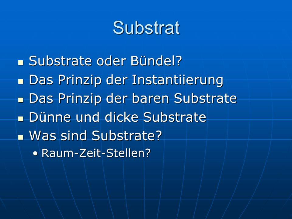Substrat Substrate oder Bündel? Substrate oder Bündel? Das Prinzip der Instantiierung Das Prinzip der Instantiierung Das Prinzip der baren Substrate D