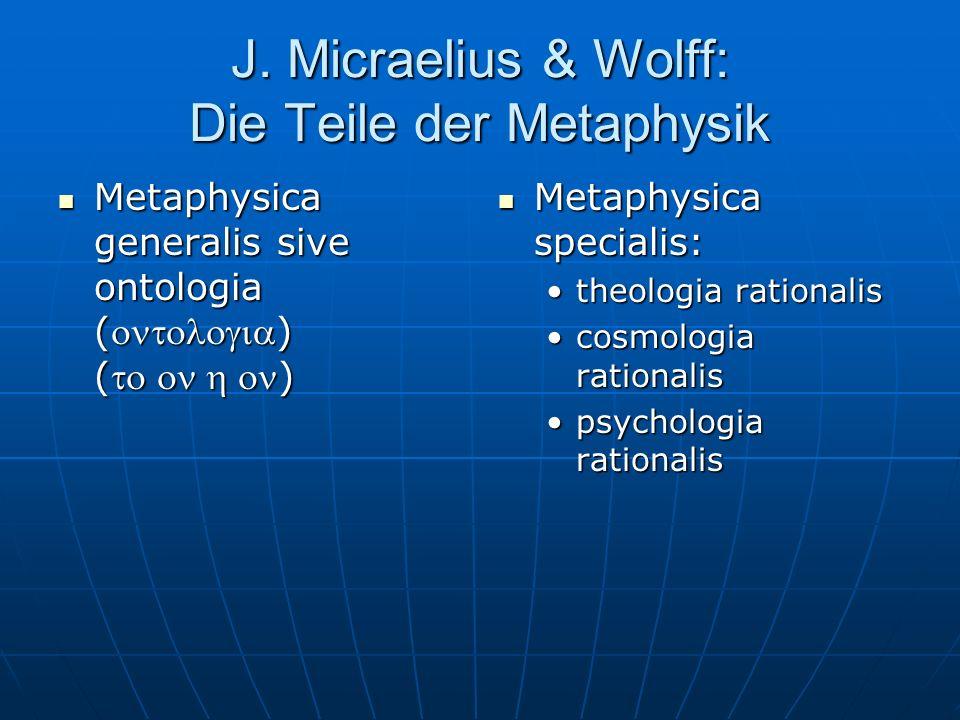 J. Micraelius & Wolff: Die Teile der Metaphysik Metaphysica generalis sive ontologia () () Metaphysica generalis sive ontologia () () Metaphysica spec