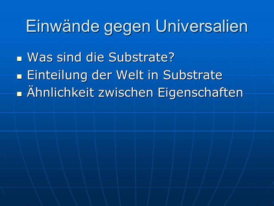 Einwände gegen Universalien Was sind die Substrate? Was sind die Substrate? Einteilung der Welt in Substrate Einteilung der Welt in Substrate Ähnlichk