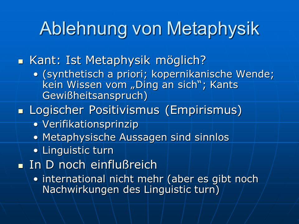 Ablehnung von Metaphysik Kant: Ist Metaphysik möglich? Kant: Ist Metaphysik möglich? (synthetisch a priori; kopernikanische Wende; kein Wissen vom Din
