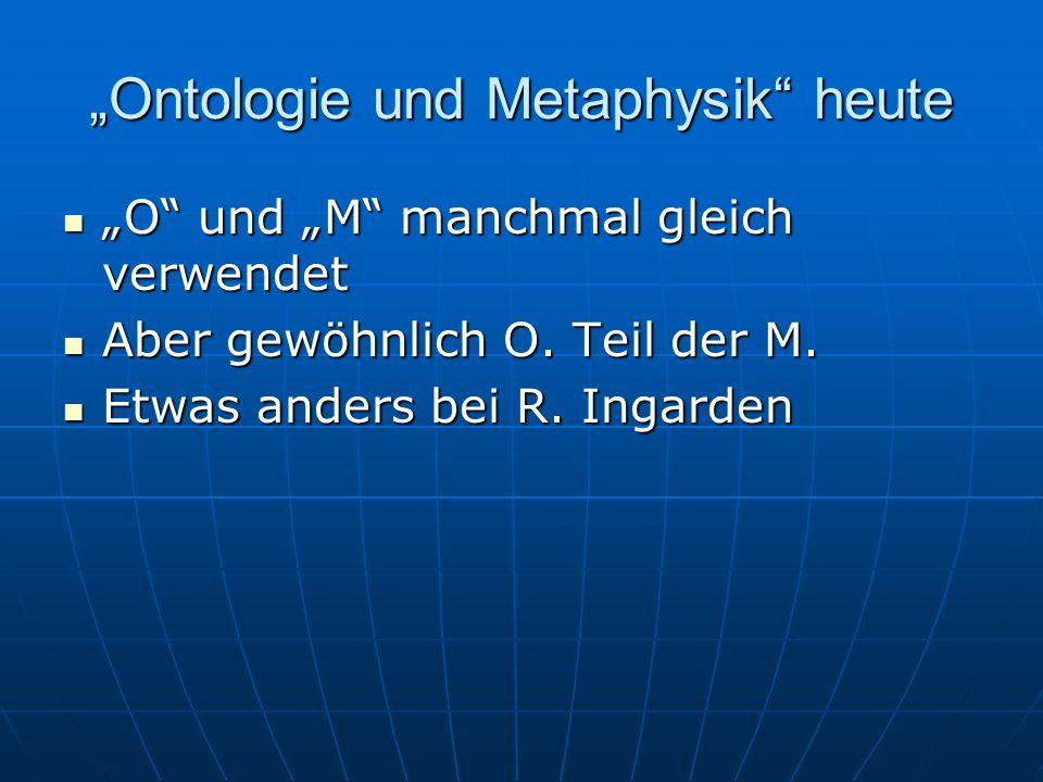 Ontologie und Metaphysik heute O und M manchmal gleich verwendet O und M manchmal gleich verwendet Aber gewöhnlich O. Teil der M. Aber gewöhnlich O. T